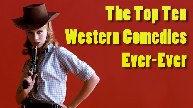 Top Ten Western Comedies Ever Ever