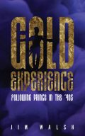 Gold Experience: Following Prince in the '90s by Jim Walsh