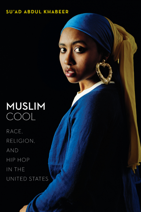 Muslim Cool: Race, Religion, and Hip Hop in the United States by Su'ad Abdul Khabeer (New York University Press)