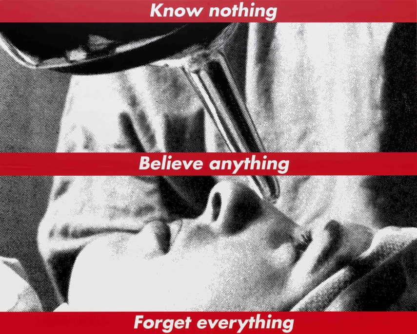 """Barbara Kruger, """"Untitled (Know nothing, Believe anything, Forget everything)"""", 1987/2014 screenprint on vinyl overall: 274.32 x 342.05 cm (108 x 134 11/16 in.) National Gallery of Art, Washington © Barbara Kruger."""