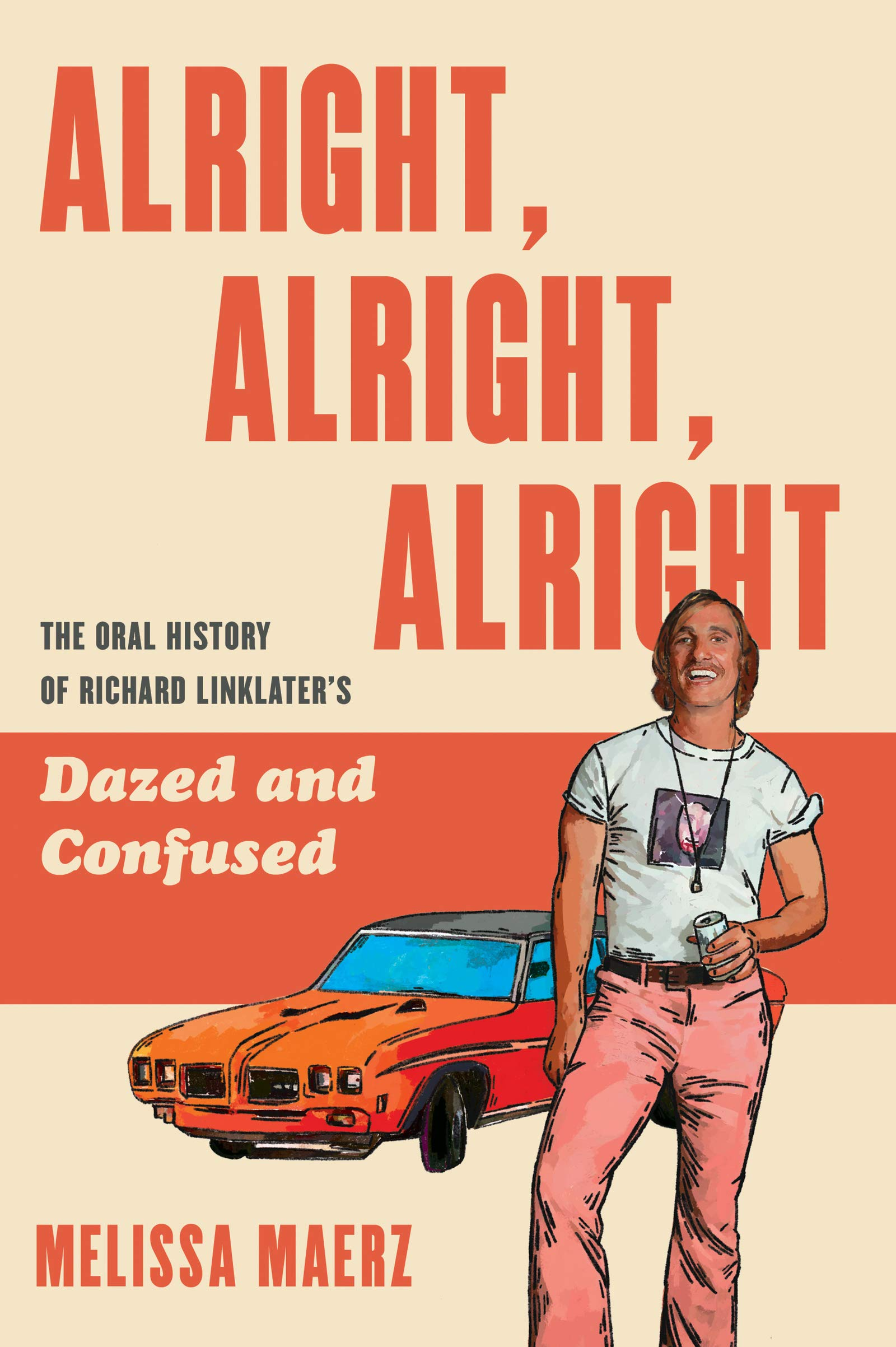 9. Alright, Alright, Alright: The Oral History of Richard Linklater's 'Dazed and Confused' by Melissa Maerz