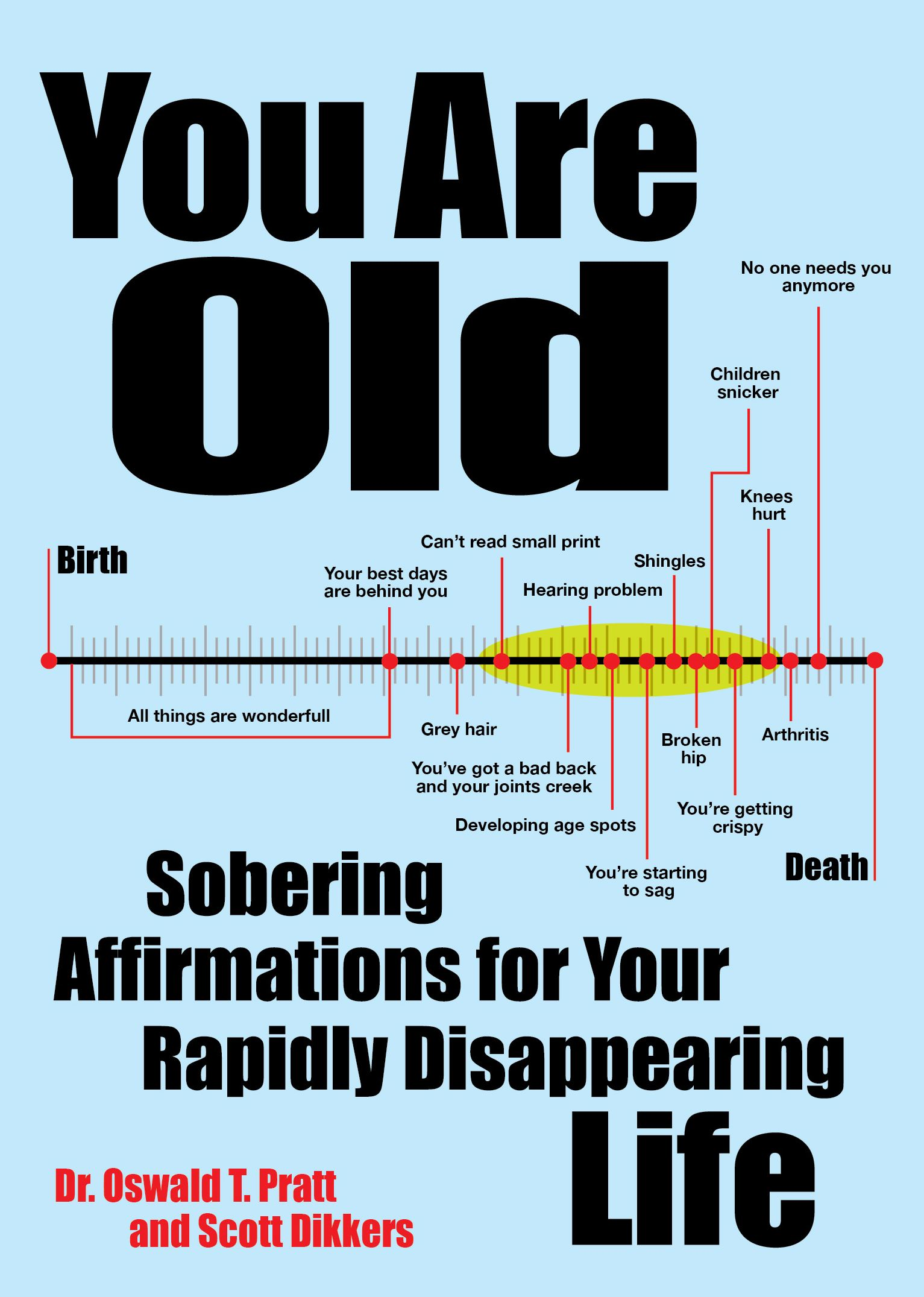 'You Are Old: Sobering Affirmations for Your Rapidly Disappearing Life' by Scott Dikkers