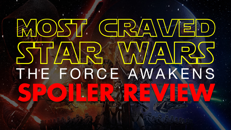 Most Craved | Star Wars: The Force Awakens Spoiler Review