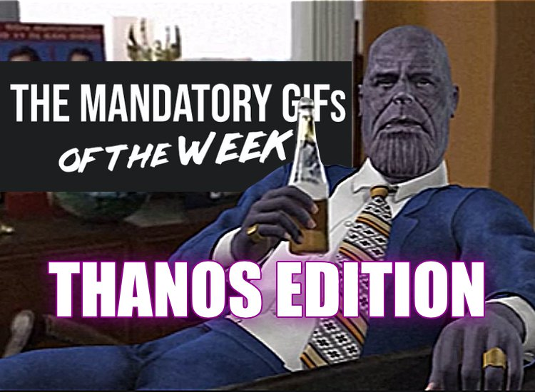 Mandatory GIFs of the Week: Thanos Edition